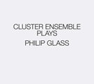 Cluster Ensemble Plays Philip Glass