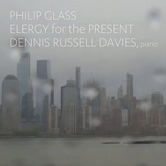 Philip Glass - Elergy for the Present